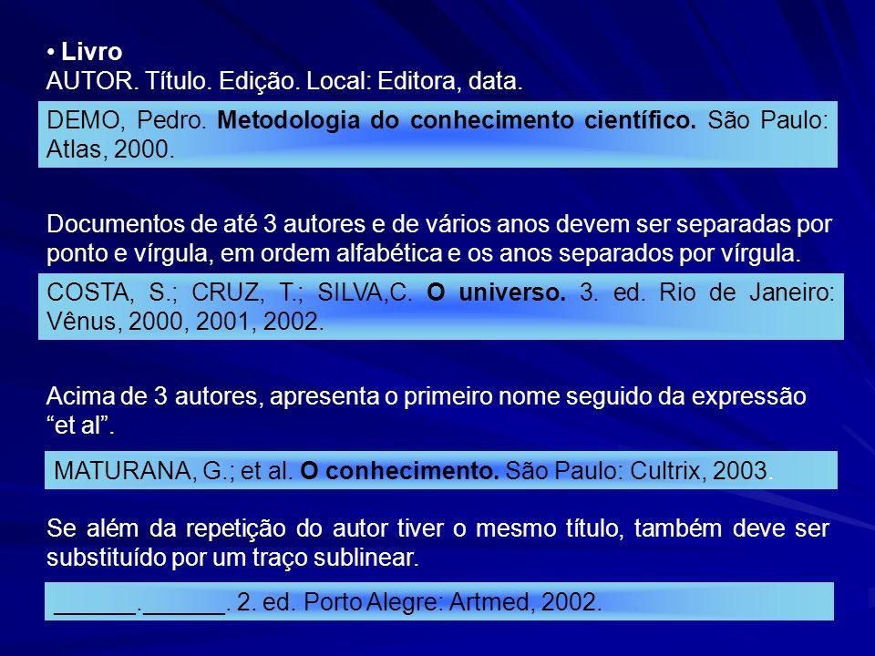 Livro AUTOR. Título. Edição. Local: Editora, data. DEMO, Pedro. Metodologia do conhecimento científico. São Paulo: Atlas, 2000.
