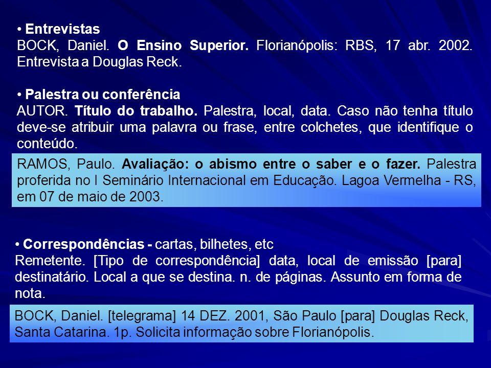 Entrevistas BOCK, Daniel. O Ensino Superior. Florianópolis: RBS, 17 abr. 2002. Entrevista a Douglas Reck.