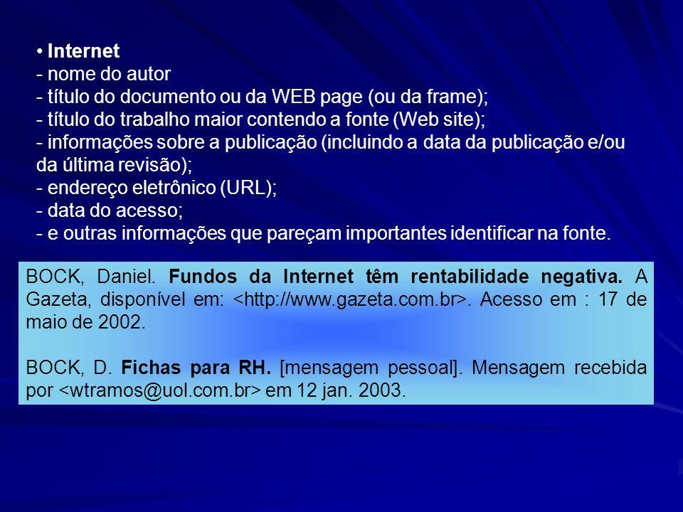 Internet - nome do autor. - título do documento ou da WEB page (ou da frame); - título do trabalho maior contendo a fonte (Web site);