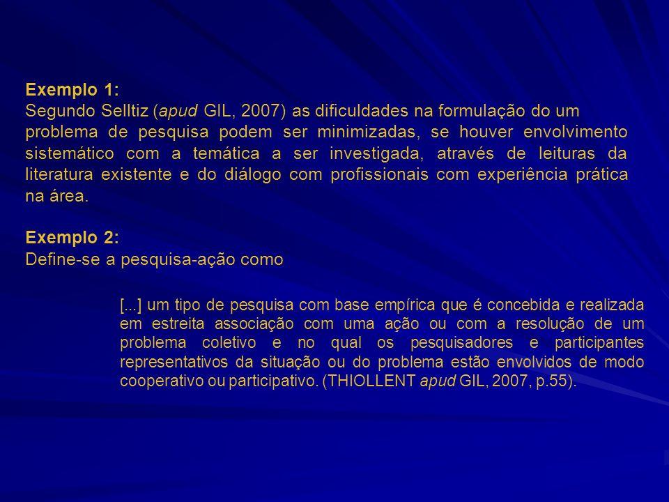 Segundo Selltiz (apud GIL, 2007) as dificuldades na formulação do um