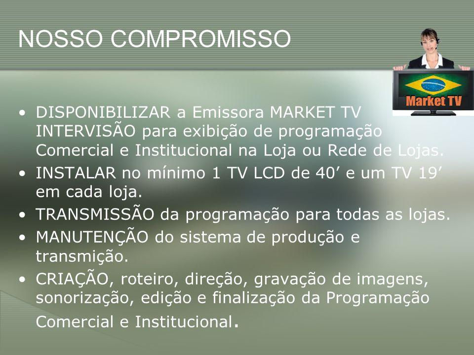 NOSSO COMPROMISSO DISPONIBILIZAR a Emissora MARKET TV INTERVISÃO para exibição de programação Comercial e Institucional na Loja ou Rede de Lojas.
