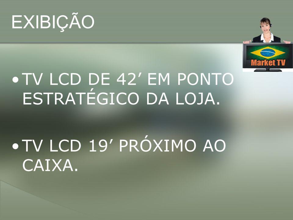 EXIBIÇÃO TV LCD DE 42' EM PONTO ESTRATÉGICO DA LOJA.