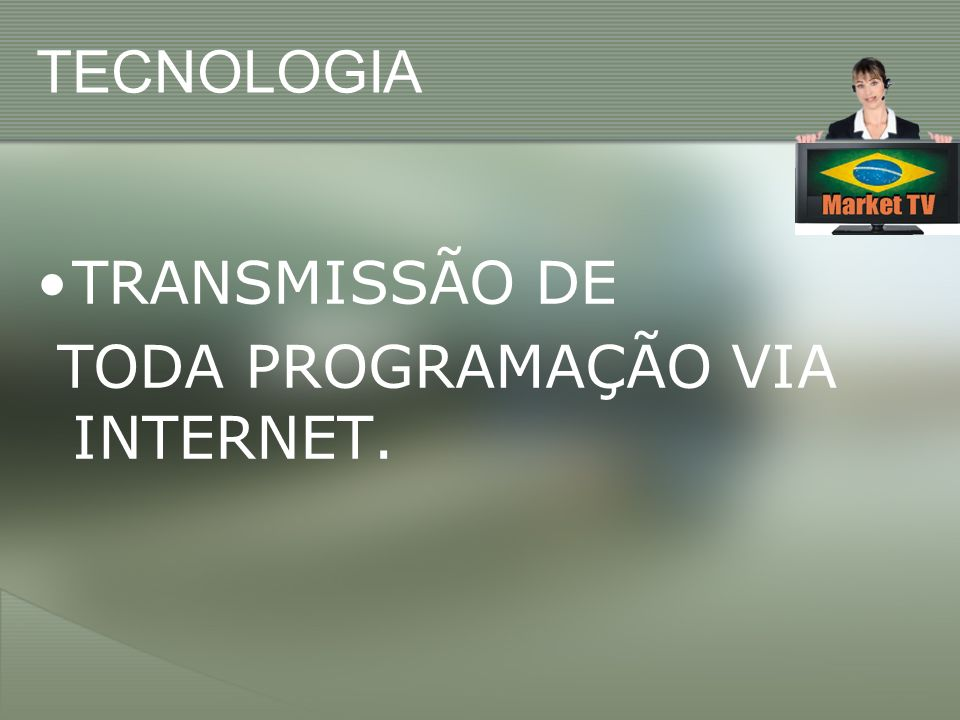 TECNOLOGIA TRANSMISSÃO DE TODA PROGRAMAÇÃO VIA INTERNET.