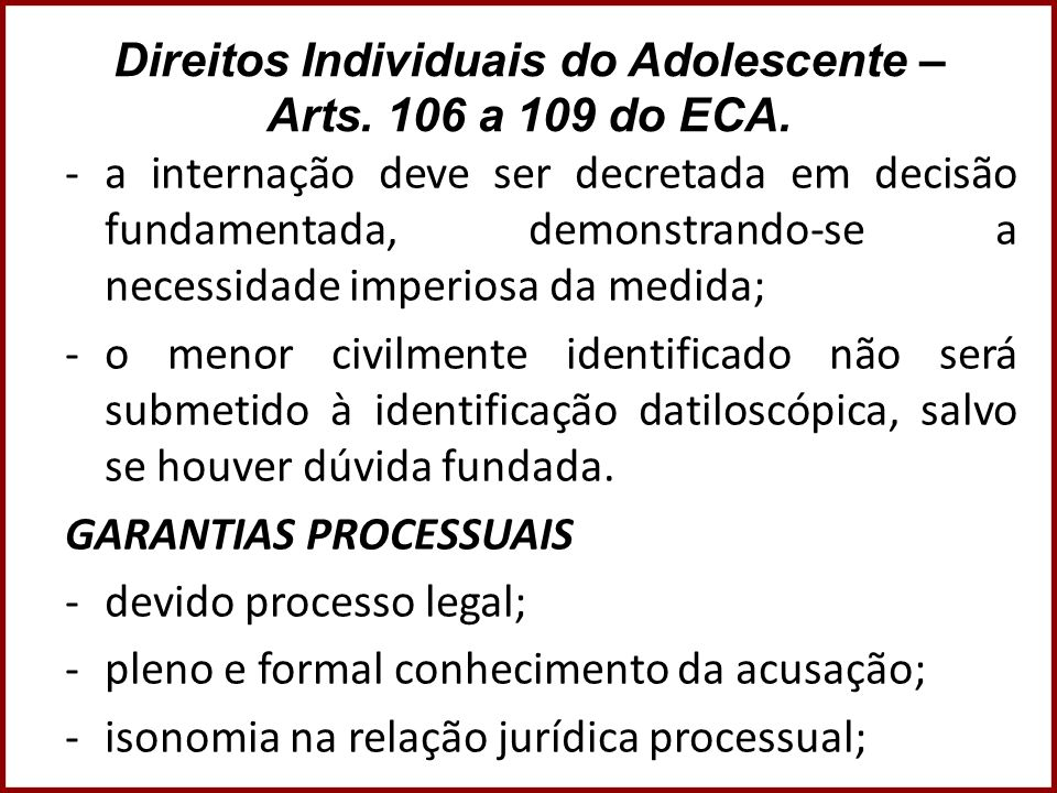Direitos Individuais do Adolescente – Arts. 106 a 109 do ECA.