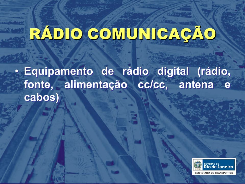 RÁDIO COMUNICAÇÃO Equipamento de rádio digital (rádio, fonte, alimentação cc/cc, antena e cabos)