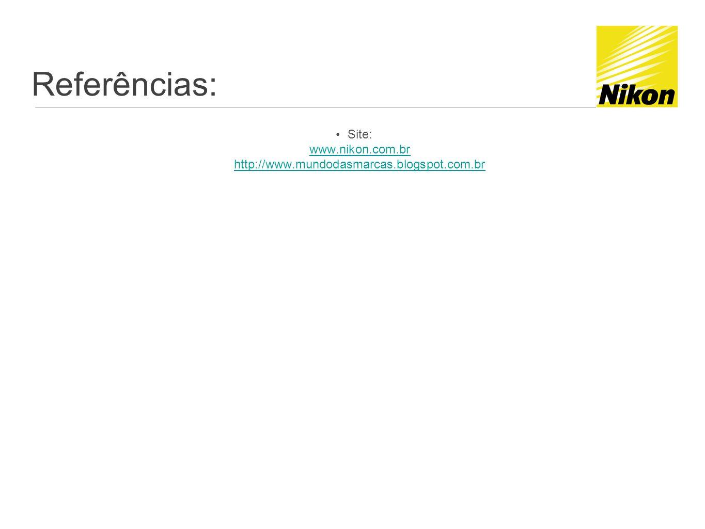 Referências: Site: www.nikon.com.br http://www.mundodasmarcas.blogspot.com.br
