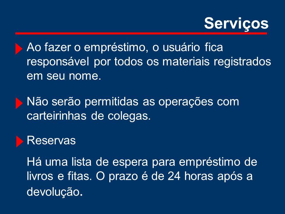 Serviços Ao fazer o empréstimo, o usuário fica responsável por todos os materiais registrados em seu nome.
