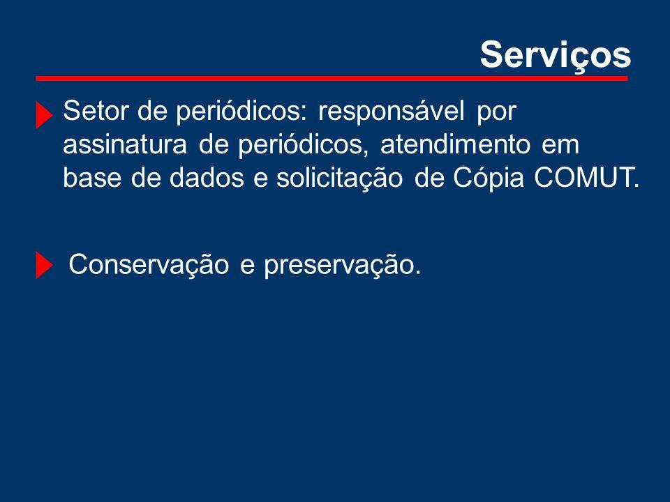 ServiçosSetor de periódicos: responsável por assinatura de periódicos, atendimento em base de dados e solicitação de Cópia COMUT.