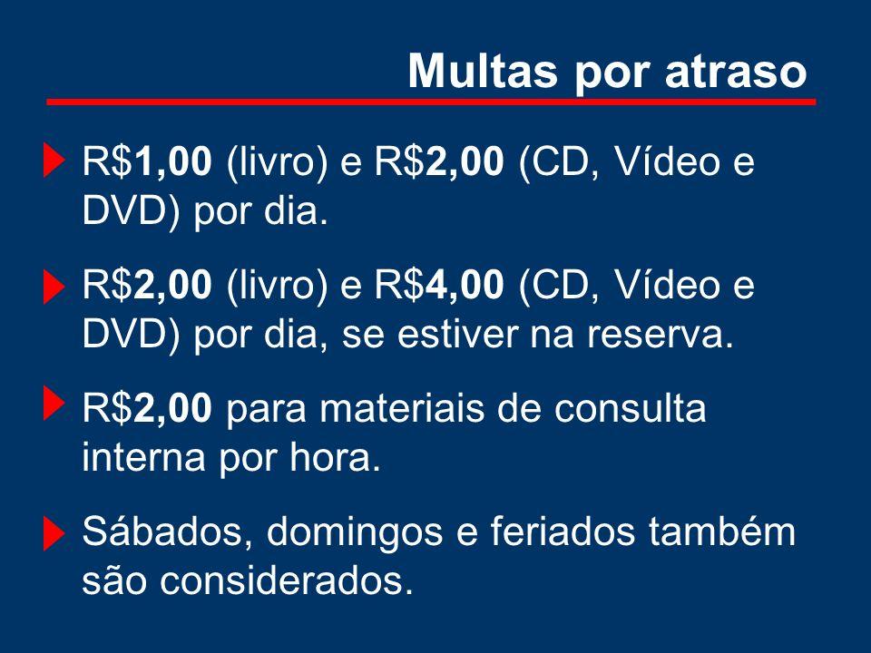 Multas por atraso R$1,00 (livro) e R$2,00 (CD, Vídeo e DVD) por dia.