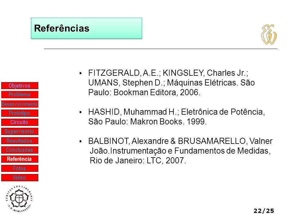 Referências FITZGERALD, A.E.; KINGSLEY, Charles Jr.; UMANS, Stephen D.; Máquinas Elétricas. São Paulo: Bookman Editora, 2006.