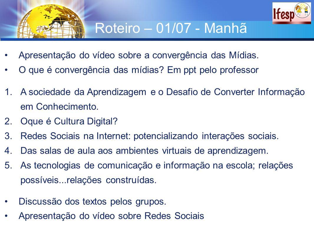 Roteiro – 01/07 - Manhã Apresentação do vídeo sobre a convergência das Mídias. O que é convergência das mídias Em ppt pelo professor.