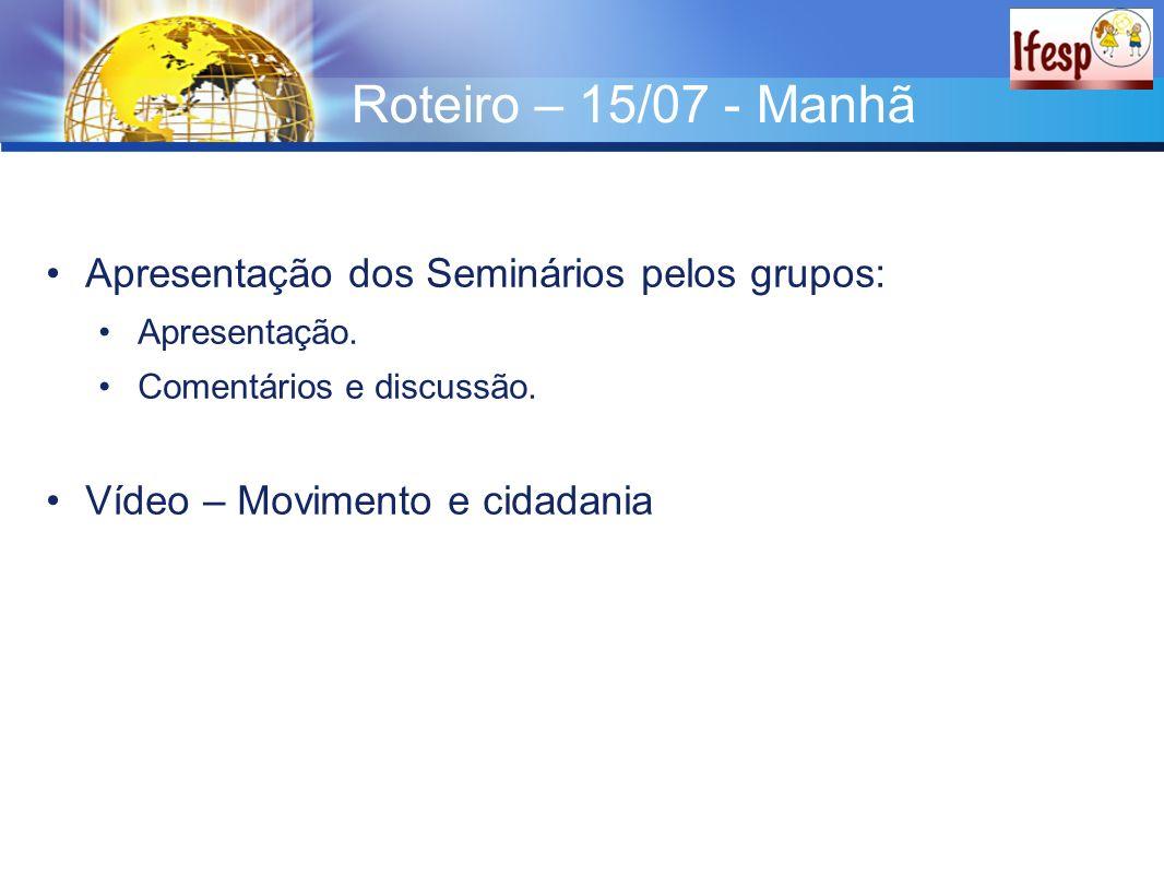 Roteiro – 15/07 - Manhã Apresentação dos Seminários pelos grupos: