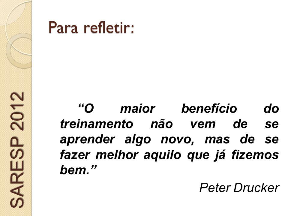 Para refletir: O maior benefício do treinamento não vem de se aprender algo novo, mas de se fazer melhor aquilo que já fizemos bem. Peter Drucker