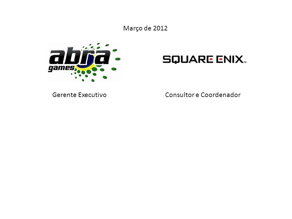 Março de 2012 Gerente Executivo Consultor e Coordenador