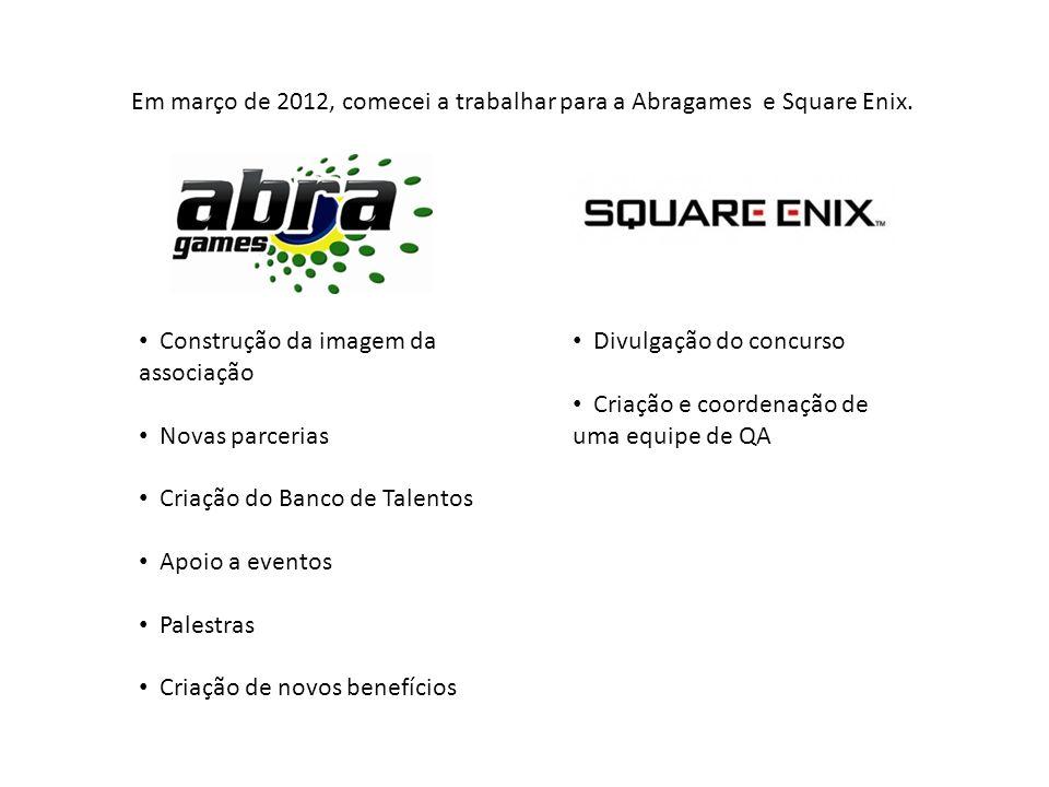 Em março de 2012, comecei a trabalhar para a Abragames e Square Enix.