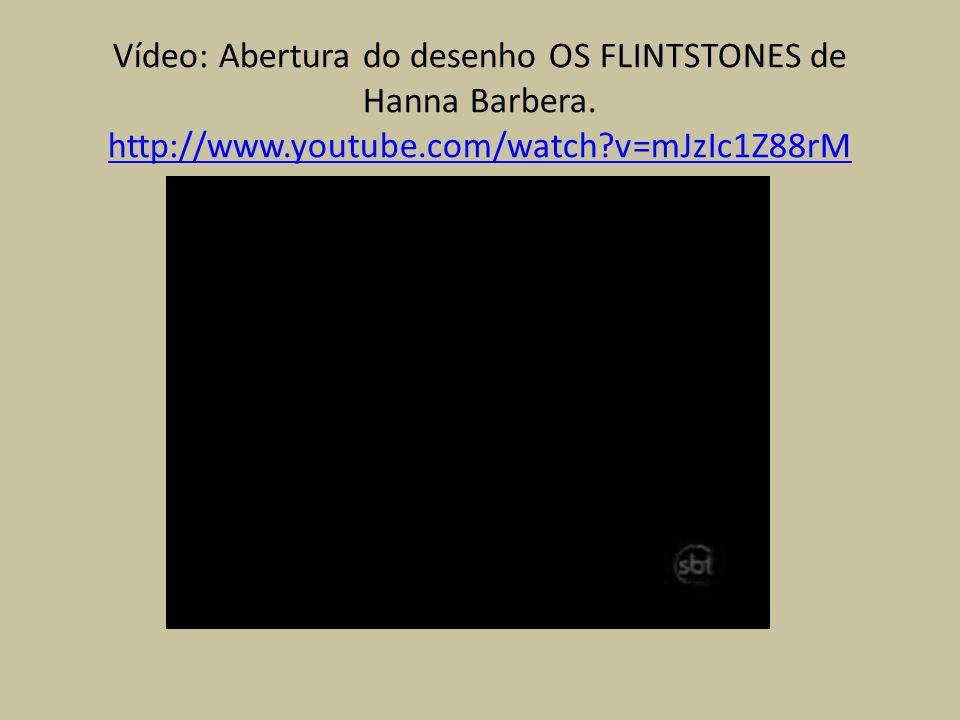 Vídeo: Abertura do desenho OS FLINTSTONES de Hanna Barbera. http://www