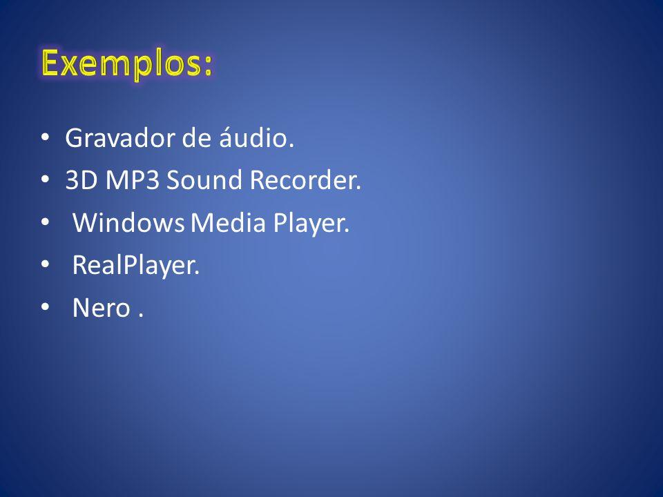Exemplos: Gravador de áudio. 3D MP3 Sound Recorder.