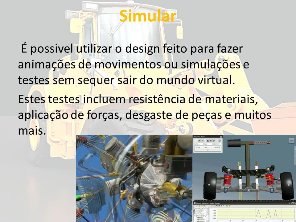 Simular É possivel utilizar o design feito para fazer animações de movimentos ou simulações e testes sem sequer sair do mundo virtual.