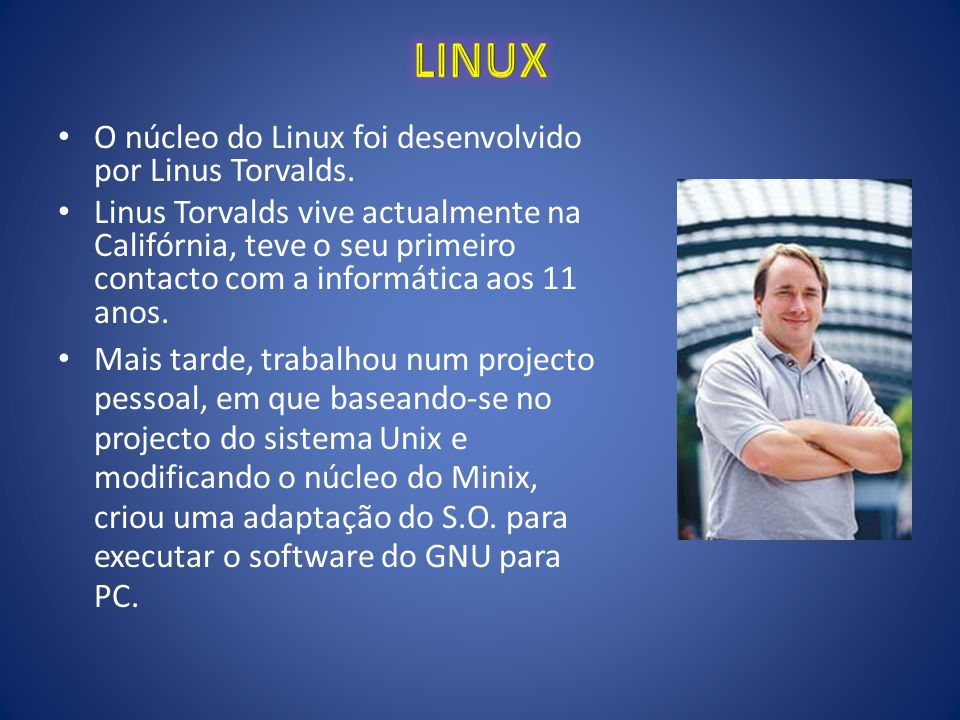 LINUX O núcleo do Linux foi desenvolvido por Linus Torvalds.