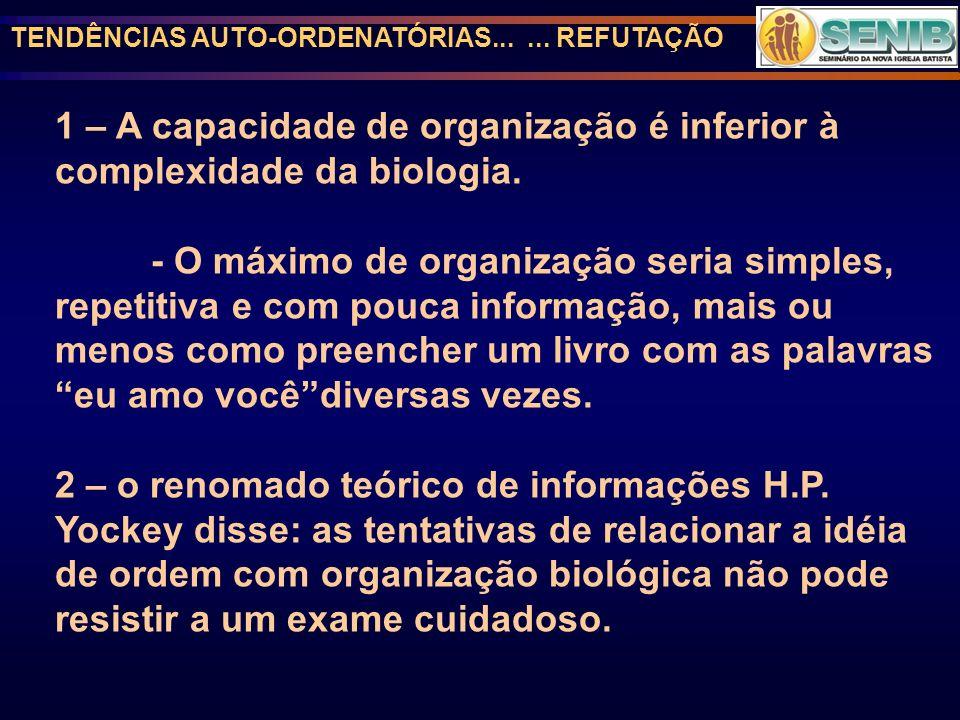 1 – A capacidade de organização é inferior à complexidade da biologia.