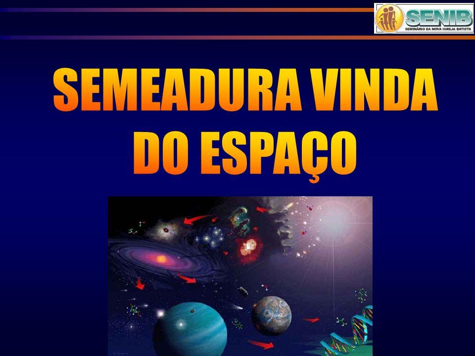SEMEADURA VINDA DO ESPAÇO