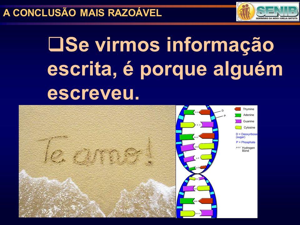 Se virmos informação escrita, é porque alguém escreveu.