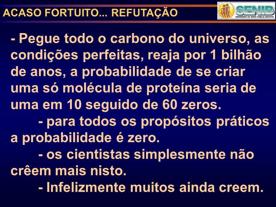 - para todos os propósitos práticos a probabilidade é zero.