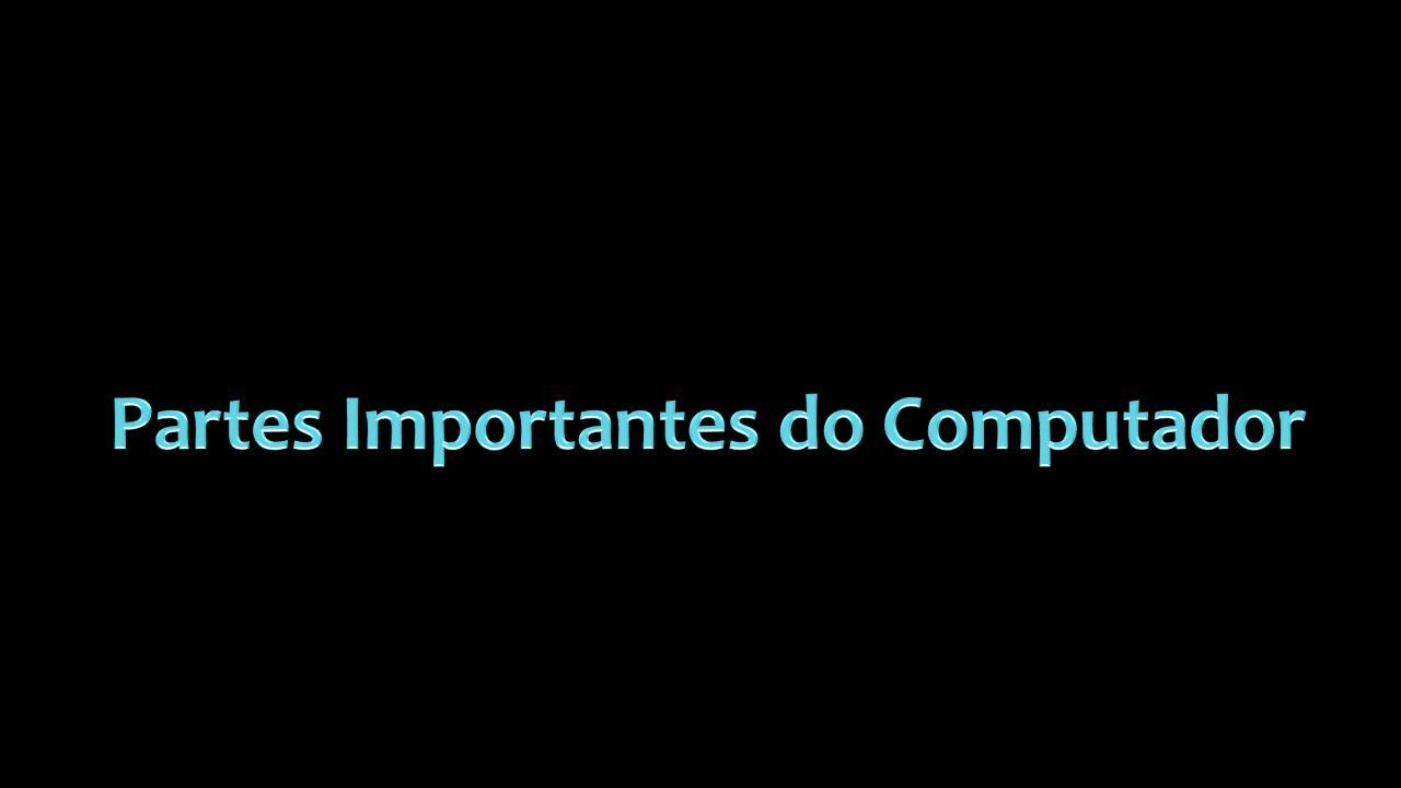 Partes Importantes do Computador