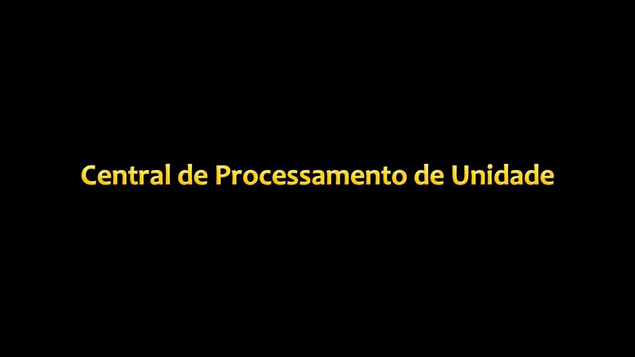 Central de Processamento de Unidade