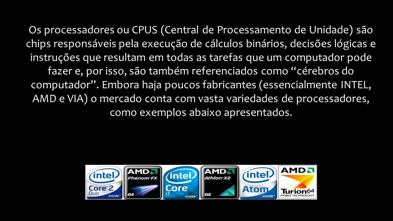 Os processadores ou CPUS (Central de Processamento de Unidade) são chips responsáveis pela execução de cálculos binários, decisões lógicas e instruções que resultam em todas as tarefas que um computador pode fazer e, por isso, são também referenciados como cérebros do computador .