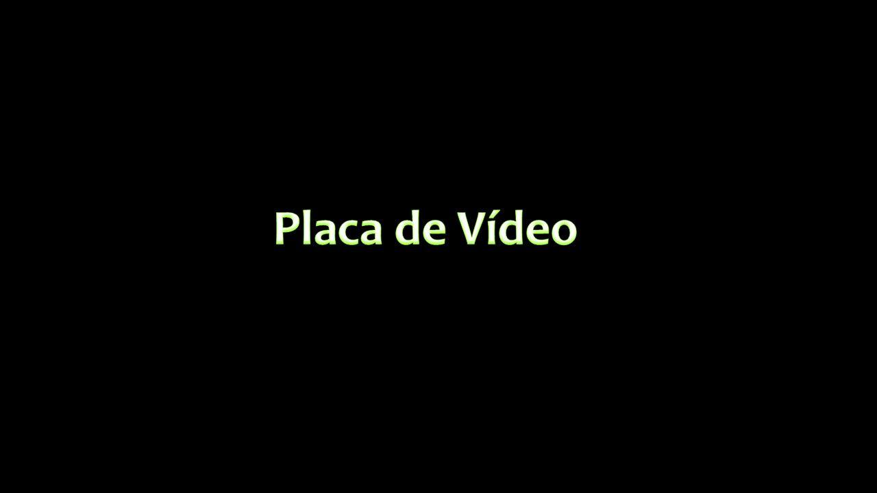 Placa de Vídeo