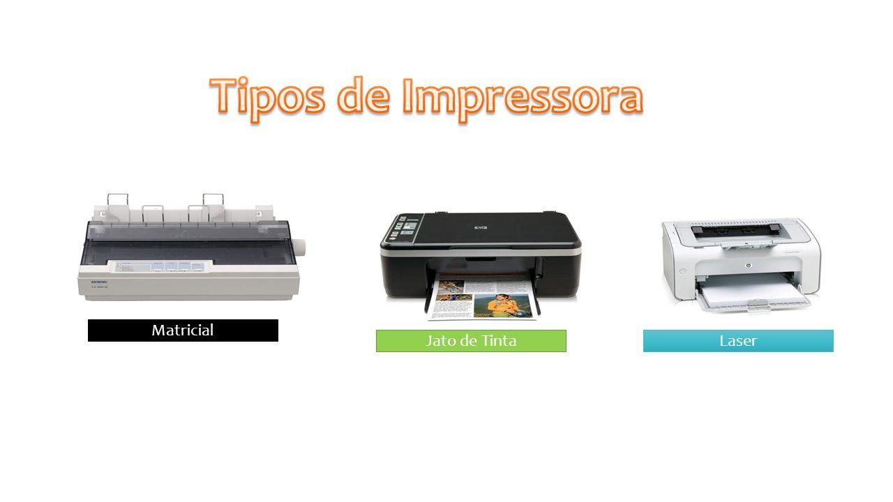 Tipos de Impressora Matricial Jato de Tinta Laser