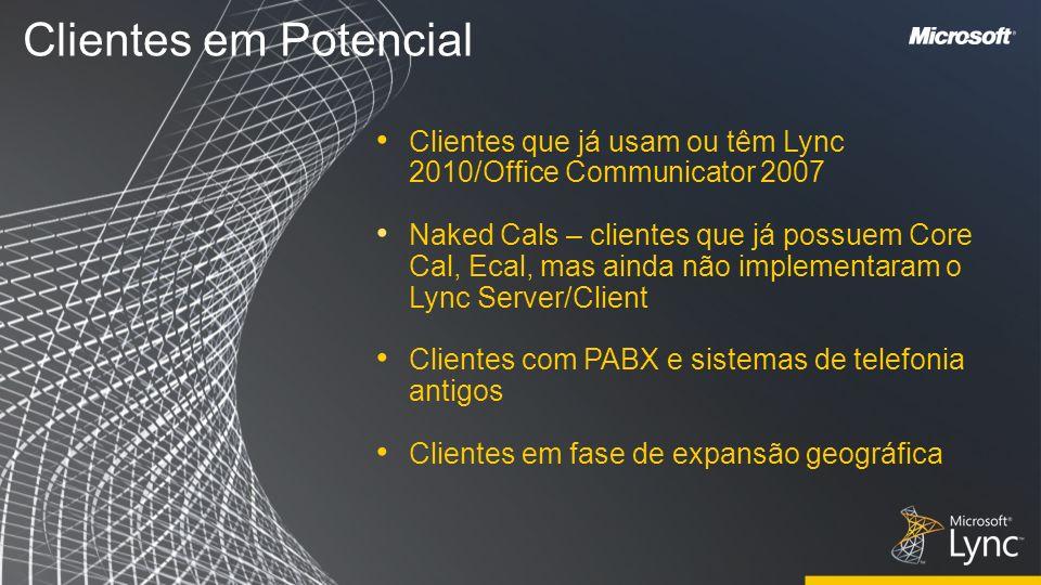 Clientes em Potencial Clientes que já usam ou têm Lync 2010/Office Communicator 2007.