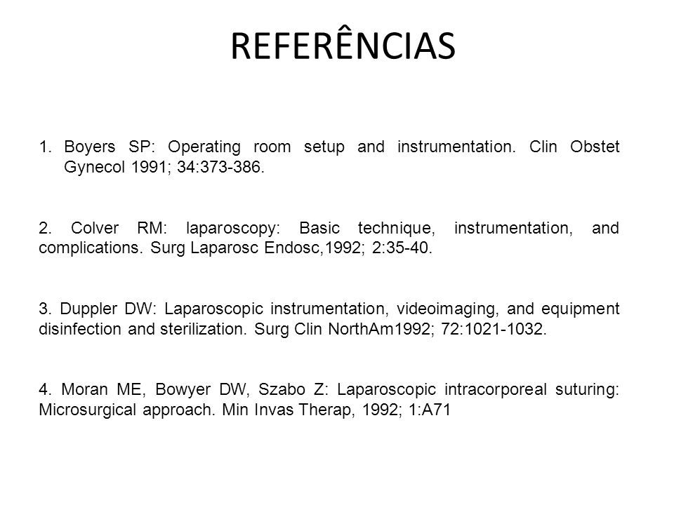 REFERÊNCIAS Boyers SP: Operating room setup and instrumentation. Clin Obstet Gynecol 1991; 34:373-386.