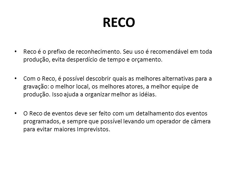RECO Reco é o prefixo de reconhecimento. Seu uso é recomendável em toda produção, evita desperdício de tempo e orçamento.