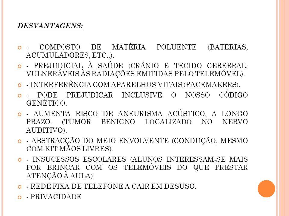 Desvantagens: - Composto de matéria poluente (Baterias, acumuladores, etc..).