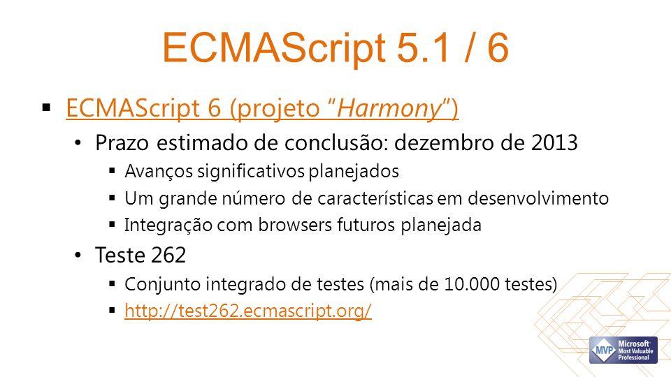 ECMAScript 5.1 / 6 ECMAScript 6 (projeto Harmony )