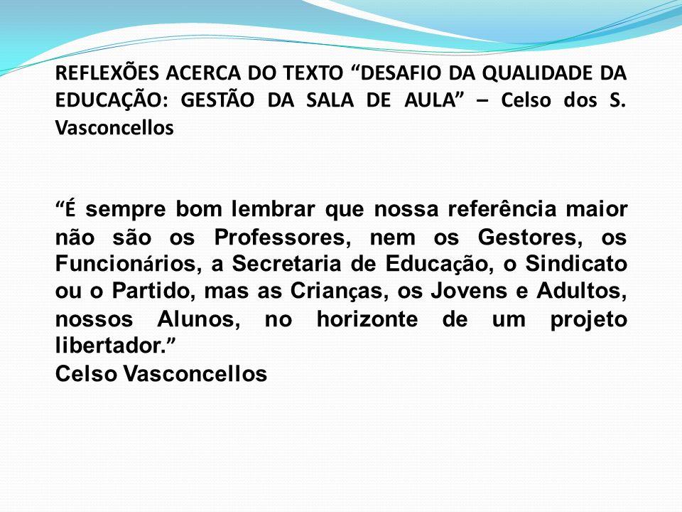 REFLEXÕES ACERCA DO TEXTO DESAFIO DA QUALIDADE DA EDUCAÇÃO: GESTÃO DA SALA DE AULA – Celso dos S. Vasconcellos