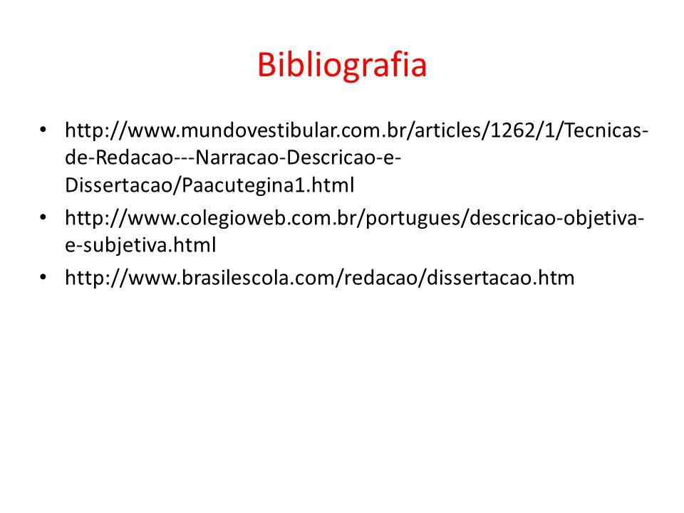 Bibliografia http://www.mundovestibular.com.br/articles/1262/1/Tecnicas-de-Redacao---Narracao-Descricao-e-Dissertacao/Paacutegina1.html.
