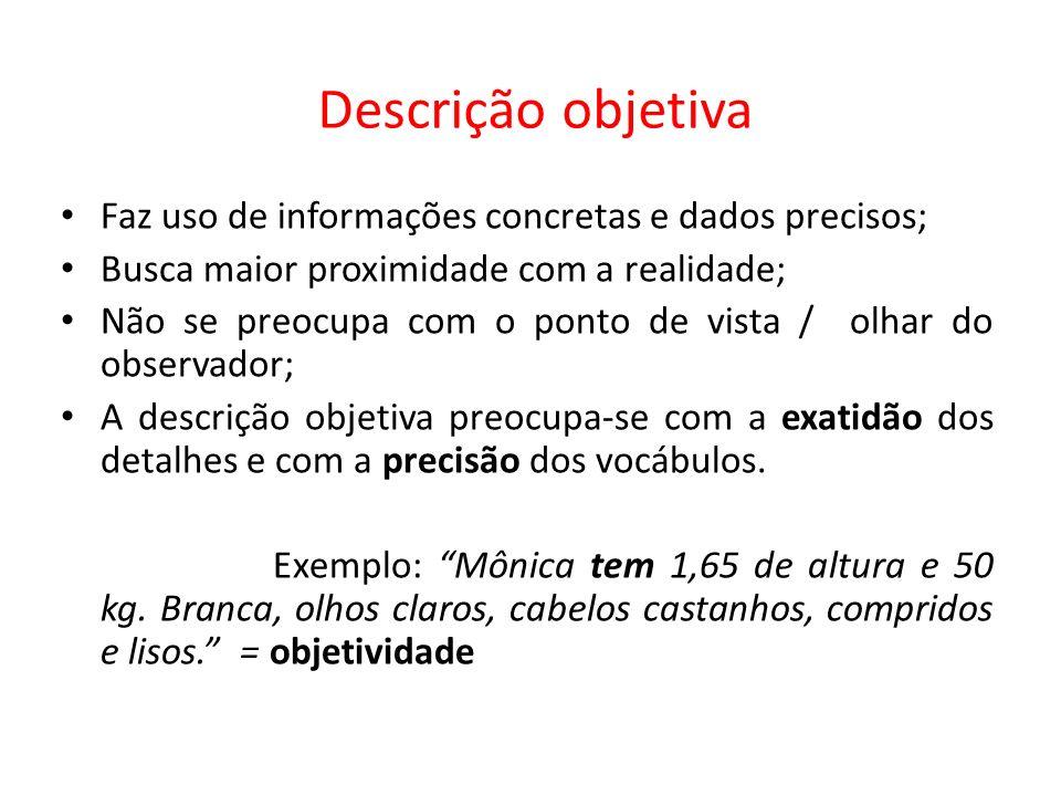 Descrição objetiva Faz uso de informações concretas e dados precisos;