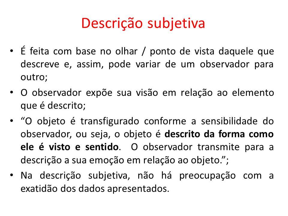 Descrição subjetiva É feita com base no olhar / ponto de vista daquele que descreve e, assim, pode variar de um observador para outro;
