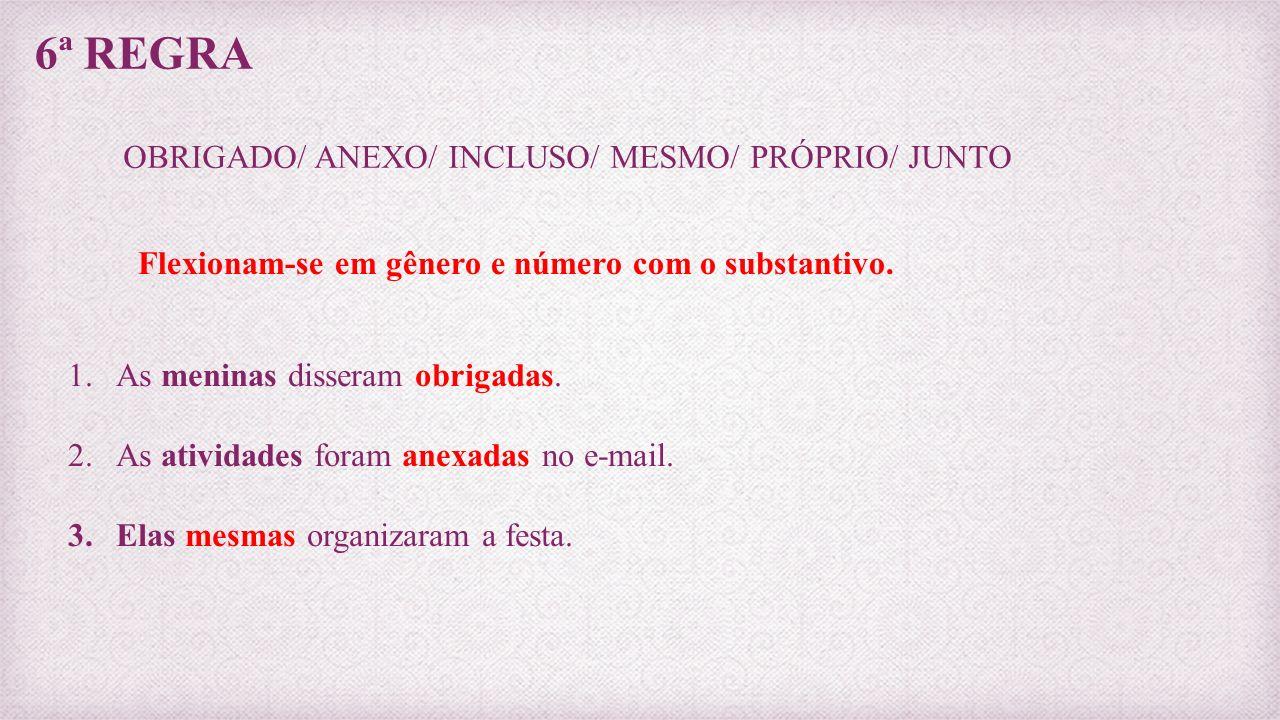 6ª REGRA OBRIGADO/ ANEXO/ INCLUSO/ MESMO/ PRÓPRIO/ JUNTO