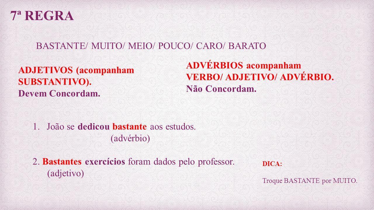 7ª REGRA BASTANTE/ MUITO/ MEIO/ POUCO/ CARO/ BARATO