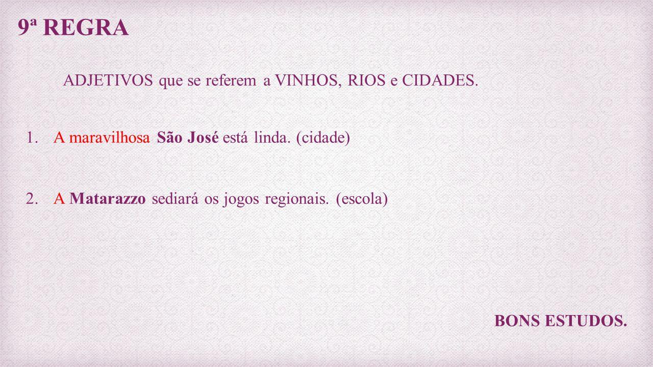 9ª REGRA ADJETIVOS que se referem a VINHOS, RIOS e CIDADES.