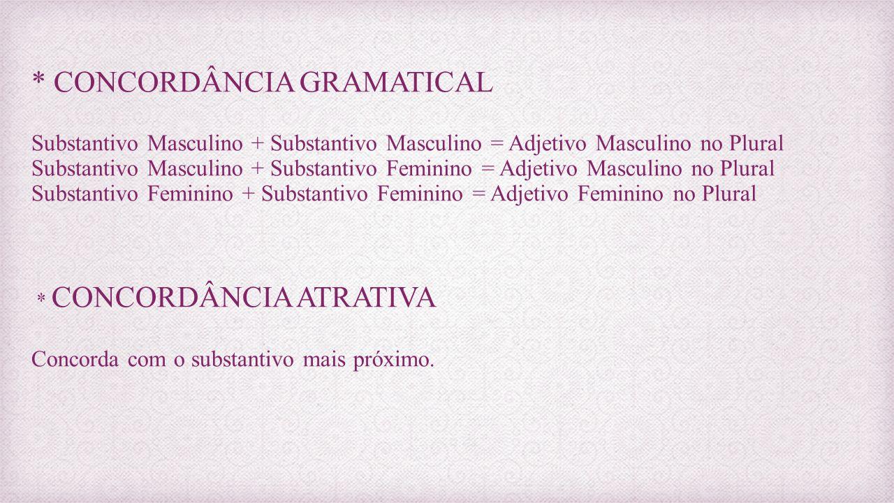 * CONCORDÂNCIA GRAMATICAL Substantivo Masculino + Substantivo Masculino = Adjetivo Masculino no Plural Substantivo Masculino + Substantivo Feminino = Adjetivo Masculino no Plural Substantivo Feminino + Substantivo Feminino = Adjetivo Feminino no Plural * CONCORDÂNCIA ATRATIVA Concorda com o substantivo mais próximo.