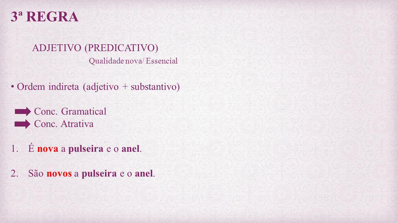 3ª REGRA ADJETIVO (PREDICATIVO) Qualidade nova/ Essencial