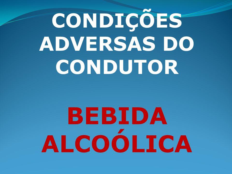 CONDIÇÕES ADVERSAS DO CONDUTOR