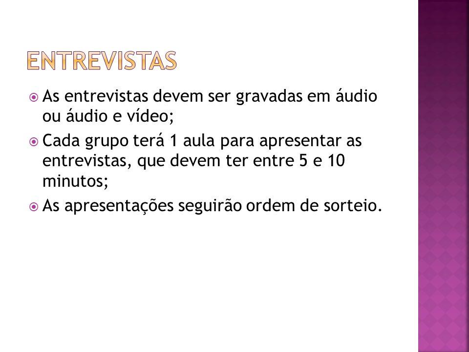 Entrevistas As entrevistas devem ser gravadas em áudio ou áudio e vídeo;