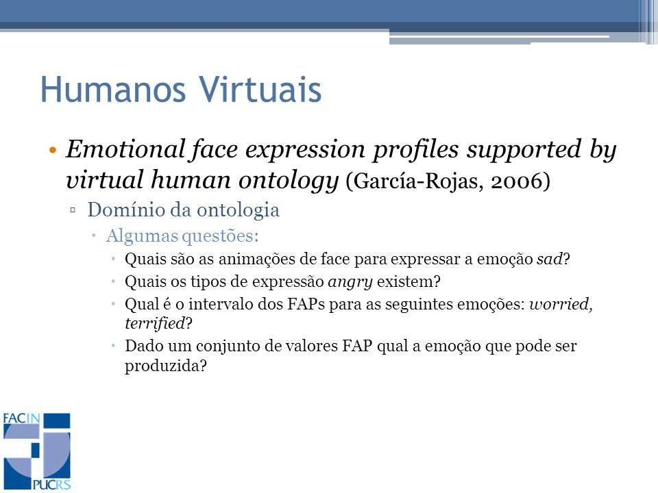 Humanos Virtuais Emotional face expression profiles supported by virtual human ontology (García-Rojas, 2006)