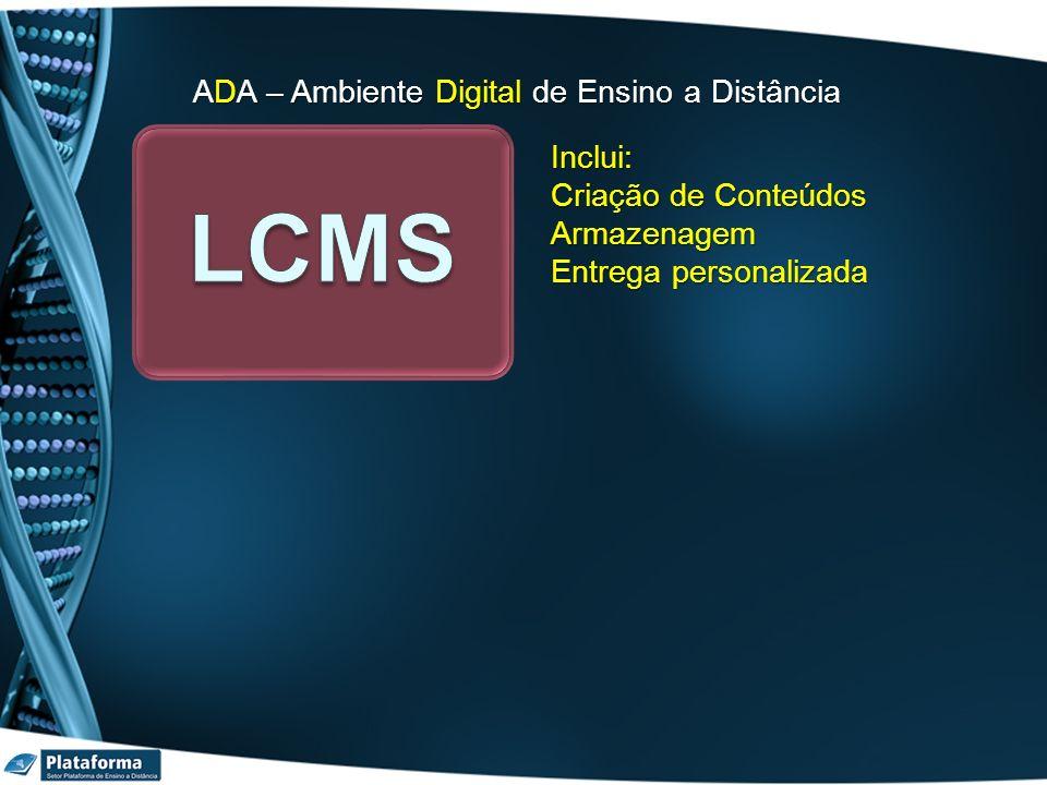 LCMS ADA – Ambiente Digital de Ensino a Distância Inclui: